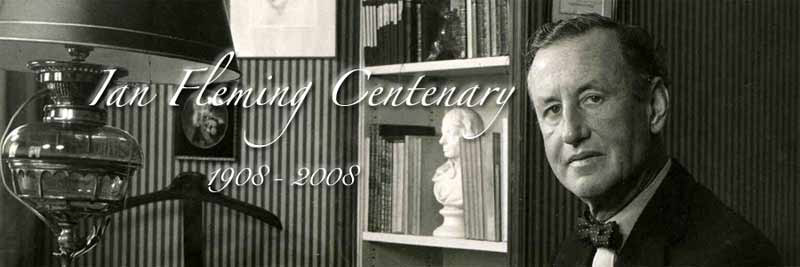 Ian Fleming the writer 100 years 1908-2008 Centenary